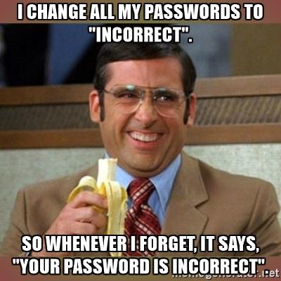 passwords, usernames, passwords not to have, never have these passwords because, change password, password meme